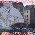 Ditadura do relógio de George Woodcock – Livro